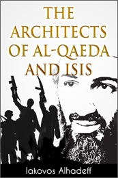 The Architects of Al-Qaeda and ISIS by Alhadeff, Iakovos
