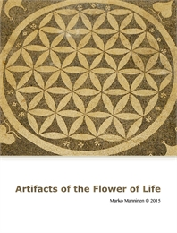Artifacts of the Flower of Life by Manninen, Marko, Tapio