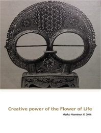 Creative Power of the Flower of Life by Manninen, Marko, Tapio