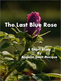 The Last Blue Rose by Rocque, Angelin, Gent