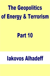 The Geopolitics of Energy and Terrorism,... Volume Part 10 by Alhadeff, Iakovos