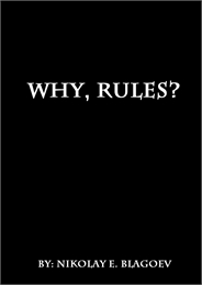 Why, Rules? : A Simple Composition about... by Blagoev, Nikolay, Evgenie