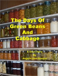 The Days of Green Beans and Cabbage by Angie Rocque