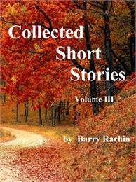 Collected Short Stories: Volume III by Rachin, Barry