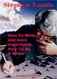 How to Write and More Importantly How to... Volume 1 by Faulds, Stephen, Robert