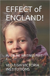Effect of England! : My Online Writings ... by VED from Victoria Institutions