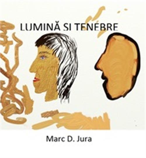 Lumină și Tenebre by Jura, Marc, D.