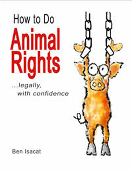 How to Do Animal Rights …legally, with c... Volume 1 by Isacat, Ben