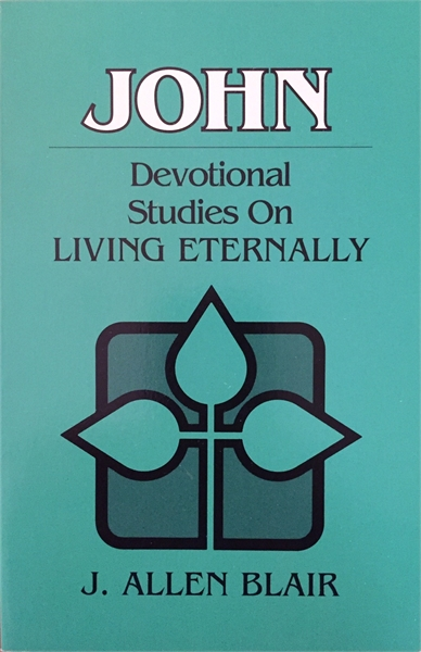 John : Devotional Studies on Living Eter... by Blair, J. Allen