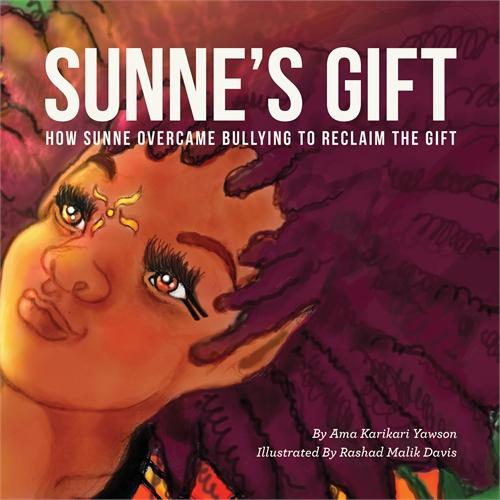 Sunne's Gift : How Sunne Overcame Bullyi... Volume 1 by Karikari-Yawson, Ama, Ms.